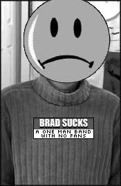 Brad Sucks is from Ottawa notice his big Canadian sweater. There is loads of information, music & links on his website BradSucks.NET      NOT dot com !!!