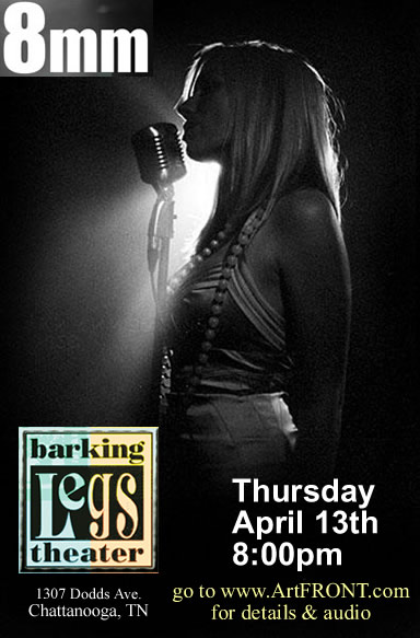 8mm is coming to Barking Legs Theatre in Chattanooga TN on Thursday April 13th 2006. CLICK HERE for all the details